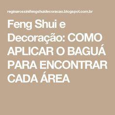 Feng Shui e Decoração: COMO APLICAR O BAGUÁ PARA ENCONTRAR CADA ÁREA