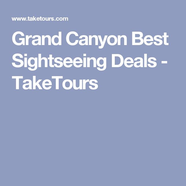 Grand Canyon Best Sightseeing Deals - TakeTours