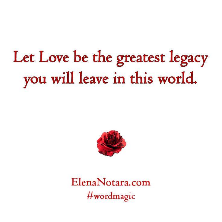 Legacy Of Love - Inspirational Quotes, Ways to Better Life, #WordMagic, Elena Notara, Greatness, Empowerment