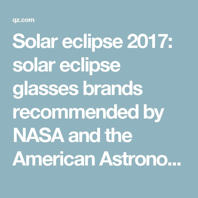Solar eclipse 2017: solar eclipse glasses brands recommended by NASA and the American Astronomical Society — Quartz