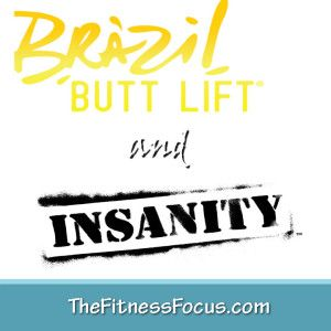 Brazil Butt Lift & INSANITY Hybrid Workout Schedule....it is time to loose the baby weight!
