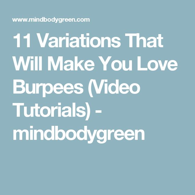 11 Variations That Will Make You Love Burpees (Video Tutorials) - mindbodygreen