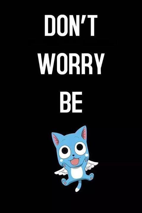 Don't Worry Be Happy (Fairy Tail) http://anime.about.com/od/fairytail/: