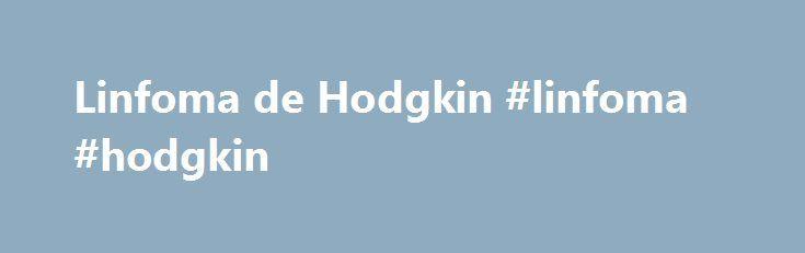 Linfoma de Hodgkin #linfoma #hodgkin http://philippines.remmont.com/linfoma-de-hodgkin-linfoma-hodgkin/  # Fundación Josep Carreras contra la Leucemia Menú principal ¡INFÓRMATE SOBRE LA DONACIÓN DE MÉDULA ÓSEA! CONSULTAS AL DOCTOR FORO DE PACIENTES CONÉCTATE! Linfoma de Hodgkin ¿Qué es el linfoma de Hodgkin y a quién afecta? El linfoma de Hodgkin (antiguamente llamado enfermedad de Hodgkin) es un cáncer del sistema linfático. Se le estudia separadamente del resto de los linfomas por sus…