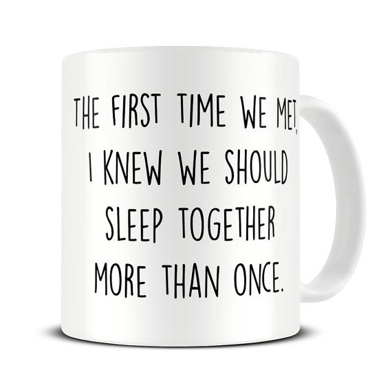 Funny Valentines Gift Mug - The First Time We Met Funny Quote - valentines gift for her - valentines gift for him - valentines day MG456