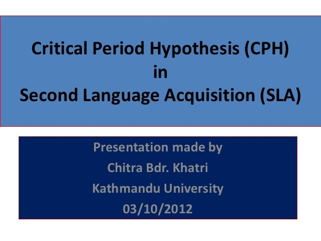 Critical Period Hypothesis (CPH)                 inSecond Language Acquisition (SLA)        Presentation made by          ...