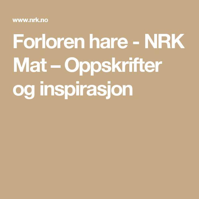 Forloren hare - NRK Mat – Oppskrifter og inspirasjon