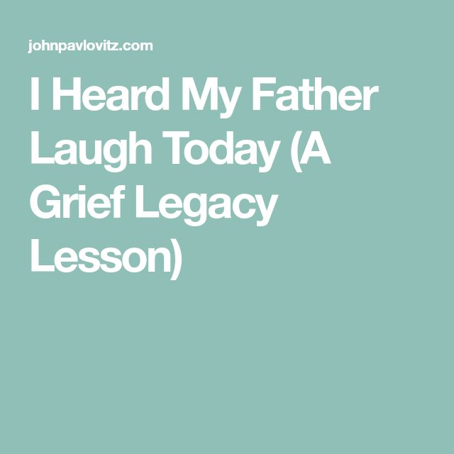 I Heard My Father Laugh Today (A Grief Legacy Lesson)