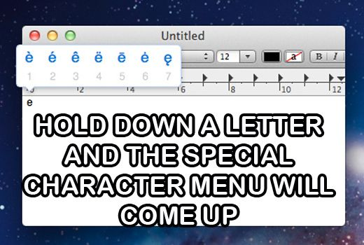 If you need to type a special character, the easiest way is to hold down the letter and a character menu will pop up. | 14 Mac Hacks That Will Change The Way You Use Your Computer