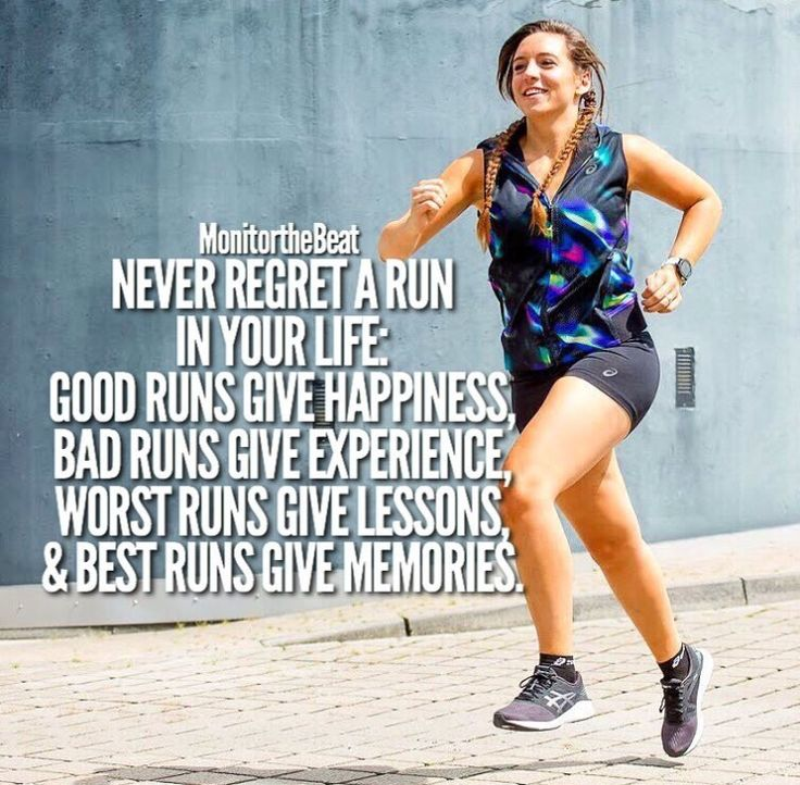 Never regret a run. Good runs give happiness, bad runs give experience, worst runs give lessons, best runs give memories.