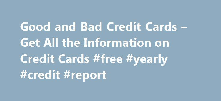 Good and Bad Credit Cards – Get All the Information on Credit Cards #free #yearly #credit #report http://credit.remmont.com/good-and-bad-credit-cards-get-all-the-information-on-credit-cards-free-yearly-credit-report/  #good credit cards # Good and Bad Credit Cards – Help Finding the Right Credit Card for You Questions to Read More...The post Good and Bad Credit Cards – Get All the Information on Credit Cards #free #yearly #credit #report appeared first on Credit.