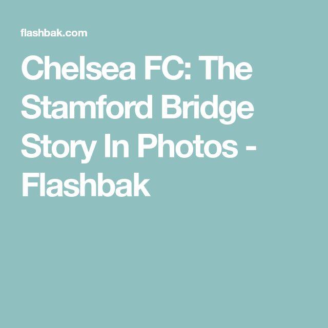 Chelsea FC: The Stamford Bridge Story In Photos - Flashbak