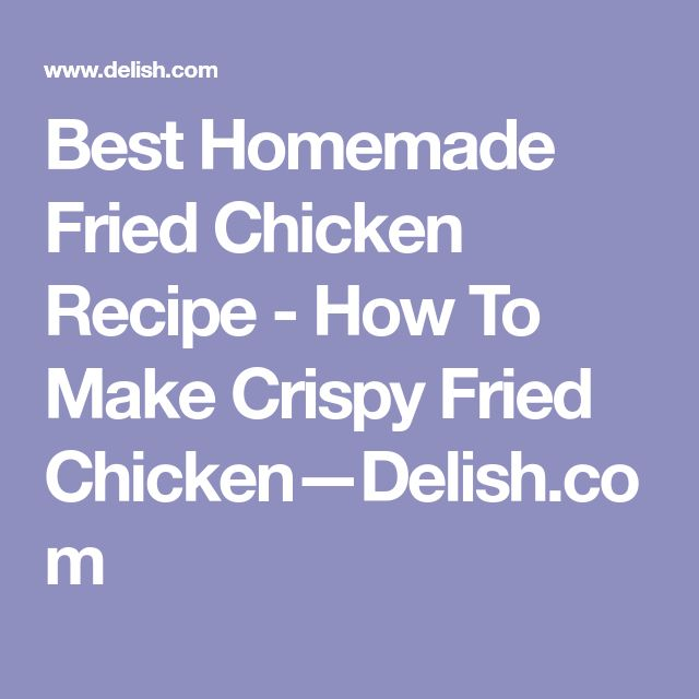 Best Homemade Fried Chicken Recipe - How To Make Crispy Fried Chicken—Delish.com
