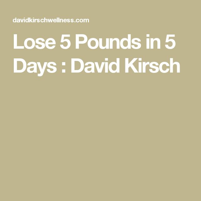 Lose 5 Pounds in 5 Days : David Kirsch