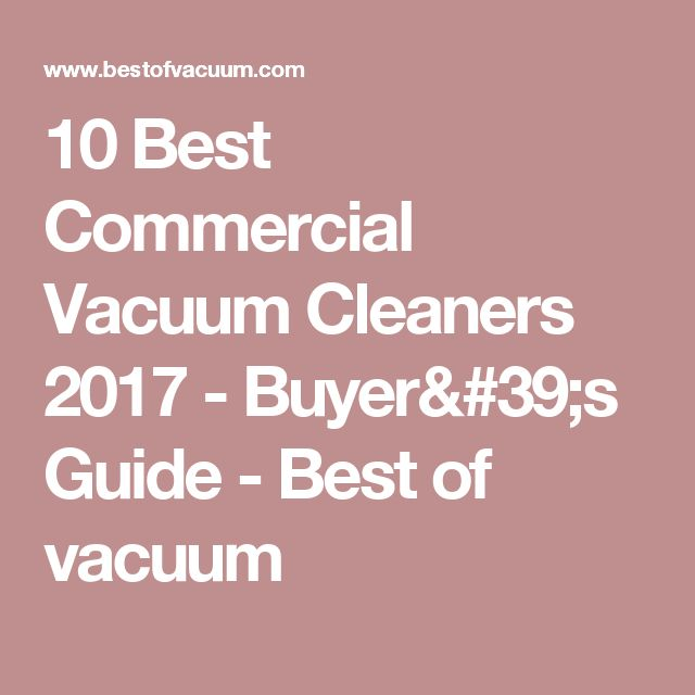 10 Best Commercial Vacuum Cleaners 2017 - Buyer's Guide - Best of vacuum