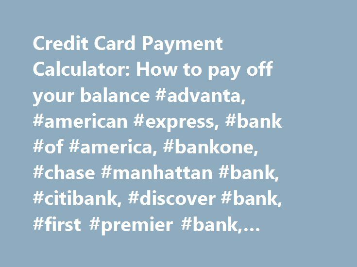 Credit Card Payment Calculator: How to pay off your balance #advanta, #american #express, #bank #of #america, #bankone, #chase #manhattan #bank, #citibank, #discover #bank, #first #premier #bank, #featured #partners http://rhode-island.remmont.com/credit-card-payment-calculator-how-to-pay-off-your-balance-advanta-american-express-bank-of-america-bankone-chase-manhattan-bank-citibank-discover-bank-first-premier-bank-fea/  # Payoff Calculator This calculator calculates either: The monthly…