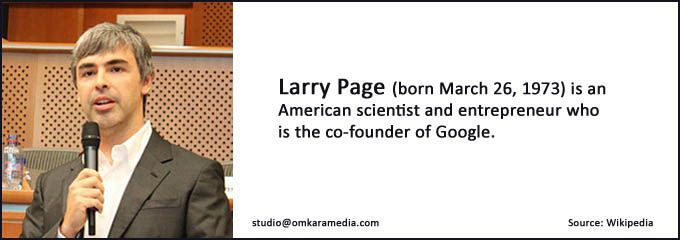 We admire Larry Page, co-founder of Google.