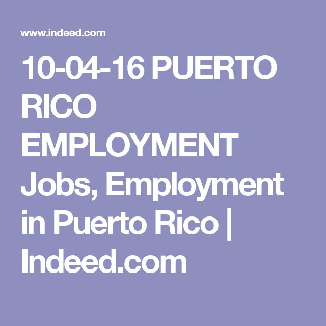 10-04-16 PUERTO RICO EMPLOYMENT Jobs, Employment in Puerto Rico | Indeed.com