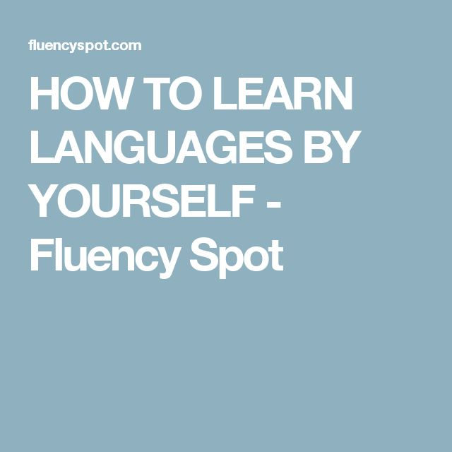 HOW TO LEARN LANGUAGES BY YOURSELF - Fluency Spot