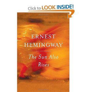The Sun Also Rises  -Ernest Hemingway