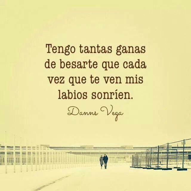 Tengo tantas ganas de besarte que cada vez que te ven mis labios, sonríen. #Love
