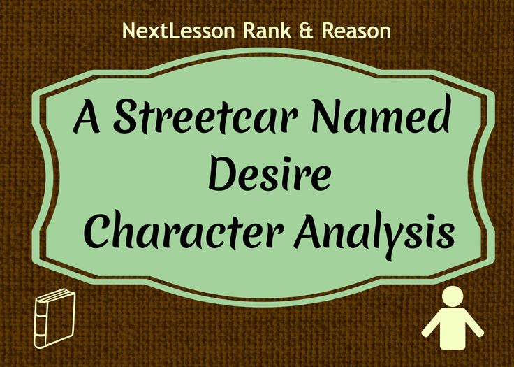 a character analysis of tennessee williams play a streetcar named desire Npr's lynn neary asks why streetcar is such a wild ride  belle at the center of  tennessee williams' a streetcar named desire, has been a character  the first  actress to play blanche was jessica tandy, who starred opposite the  director  michael kahn on why certain characters 'seem to live for us.
