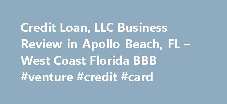 Credit Loan, LLC Business Review in Apollo Beach, FL – West Coast Florida BBB #venture #credit #card http://credit-loan.remmont.com/credit-loan-llc-business-review-in-apollo-beach-fl-west-coast-florida-bbb-venture-credit-card/  #credit loans # Credit Loan, LLC On November 13,2014 BBB confirmed that Credit Loan, LLC had not obtained a necessary Mortgage Brokerage license. Such a license is required in state of Florida for services this business is offering. BBB encourages you to contact the…