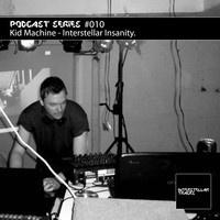 Podcast Series #010 / Kid Machine - Interstellar Insanity by INTERSTELLAR TRACKS