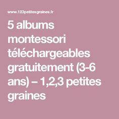 5 albums montessori téléchargeables gratuitement (3-6 ans) – 1,2,3 petites graines