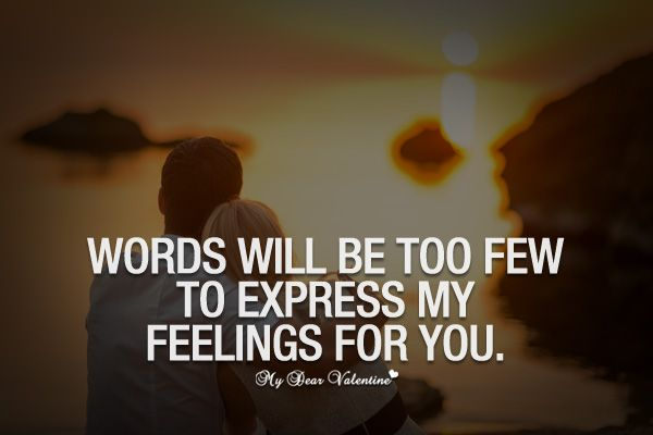 Quotes To Express My Love For Her : will be too few to express my feelings for you. Romantic Love Quotes ...