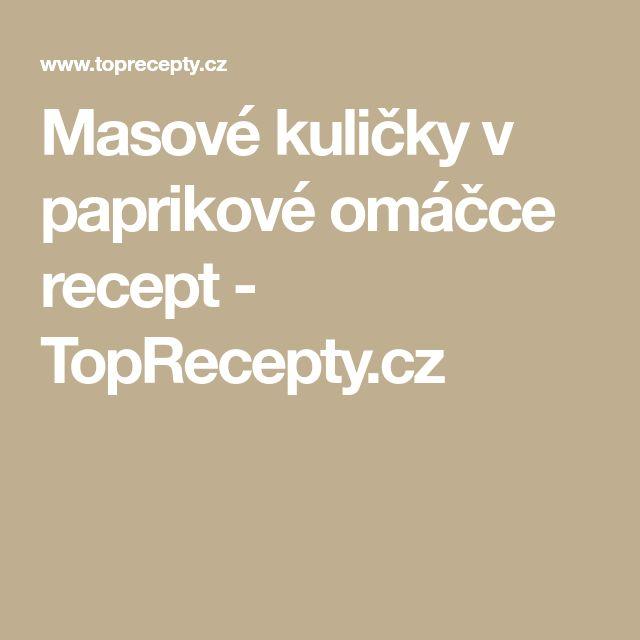 Masové kuličky v paprikové omáčce recept - TopRecepty.cz