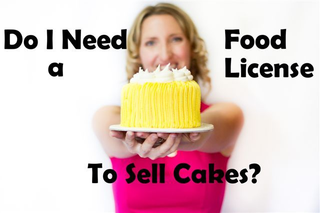 Do I need a food license to sell cakes | http://angelfoods.net/do-i-need-a-food-license-for-a-cake-business-part-1/