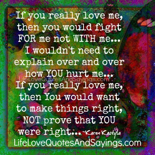 If You Really Love Me Then You Would Fight For Me Not With Me I