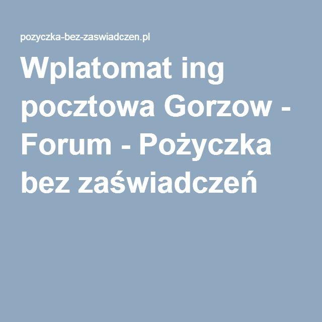 Wplatomat ing pocztowa Gorzow - Forum - Pożyczka bez zaświadczeń