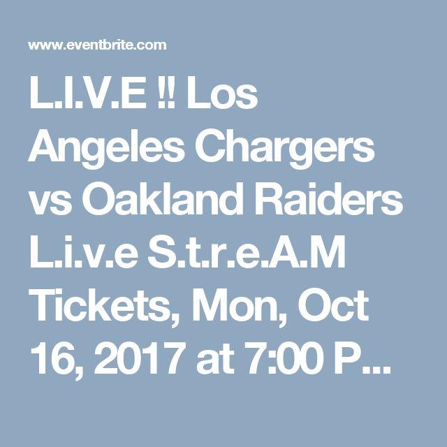 L.I.V.E !! Los Angeles Chargers vs Oakland Raiders L.i.v.e S.t.r.e.A.M Tickets, Mon, Oct 16, 2017 at 7:00 PM   Eventbrite