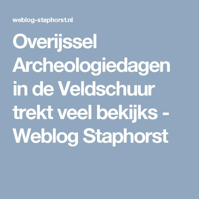 Overijssel Archeologiedagen in de Veldschuur trekt veel bekijks  - Weblog Staphorst