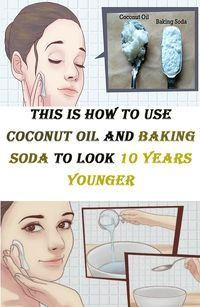 This Is How To Use Coconut Oil And Baking Soda (bagepulver)To Look 10 Years Younger