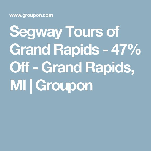 Segway Tours of Grand Rapids - 47% Off - Grand Rapids, MI | Groupon