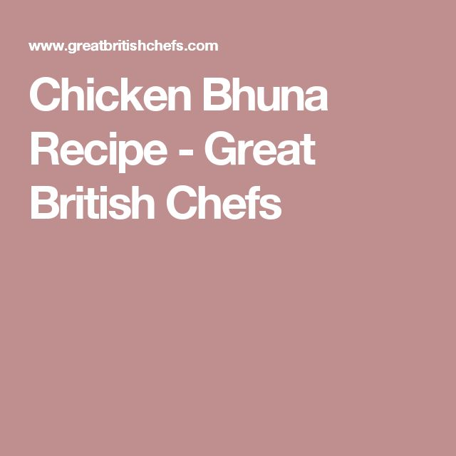 Chicken Bhuna Recipe - Great British Chefs