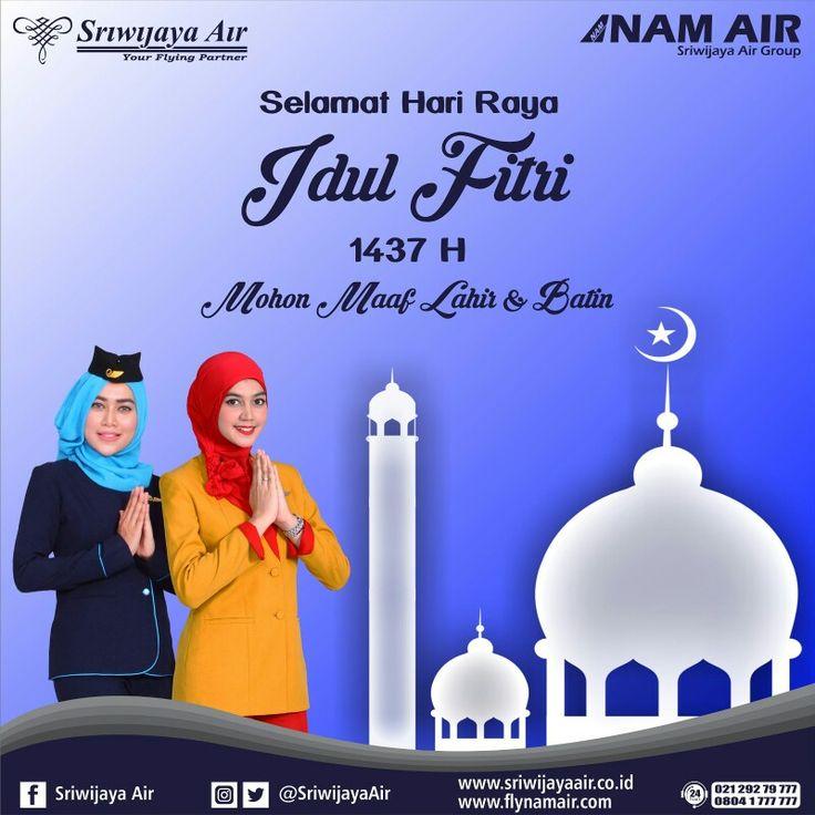Segenap Komisaris, Direksi dan Karyawan Sriwijaya Air Group mengucapkan Selamat Hari Raya Idul Fitri 1437 H. Mohon Maaf Lahir Dan Batin. Salam, Sriwijaya Air Group.