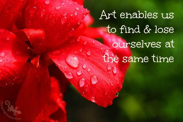 Art enables us to find & lose ourselves at the same time.  #art #enables #find #lose #same #ourselves #time #quotes  ©The Gecko Said - Beautiful Quotes - thegeckosaid.com™