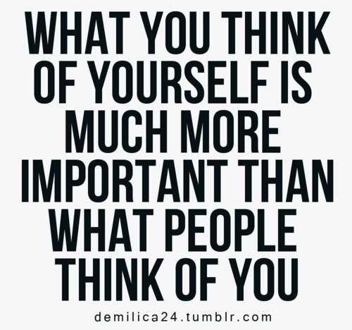 What you think of yourself is much more important than what people think of you. #motivation #self-esteem
