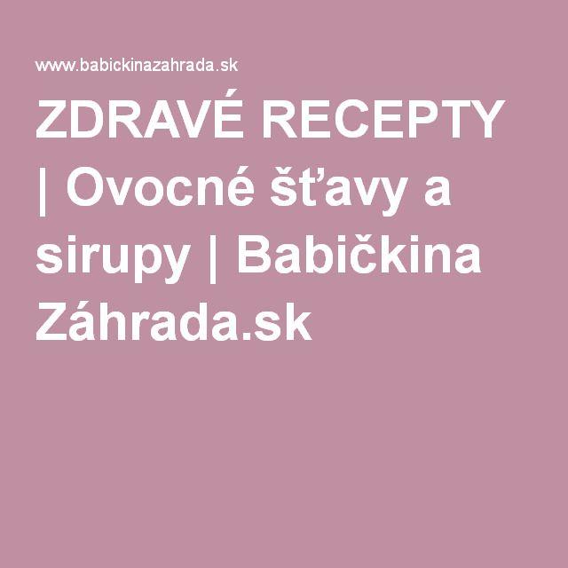 ZDRAVÉ RECEPTY | Ovocné šťavy a sirupy | Babičkina Záhrada.sk