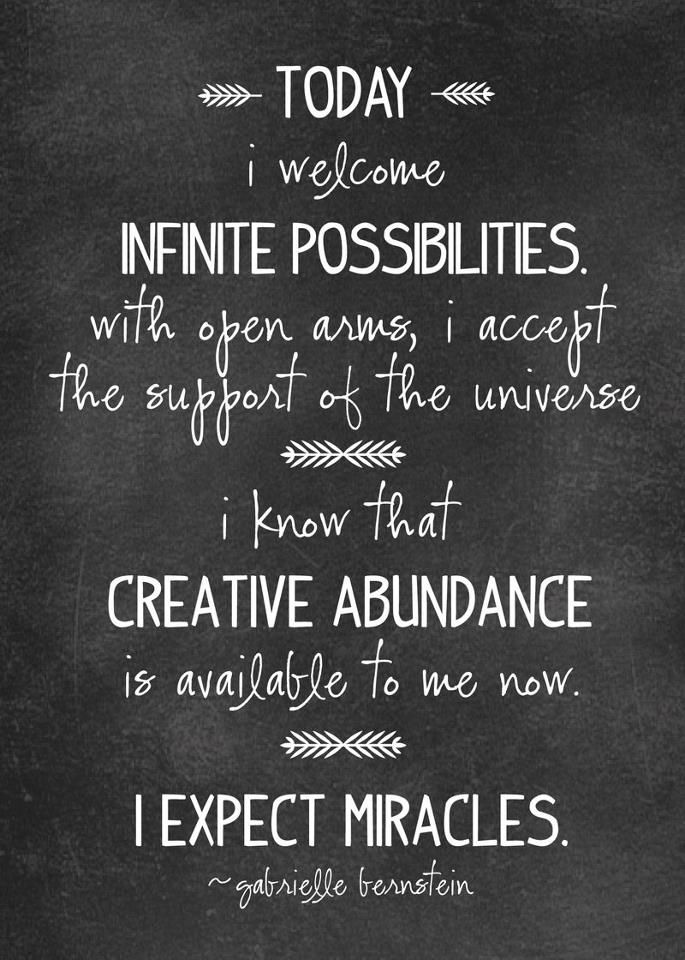 Today I welcome infinite possibilities with open arms, I accept the support of the universe. I know that creative abundance is available to me now. I expect miracles. | Gabrielle Berstein