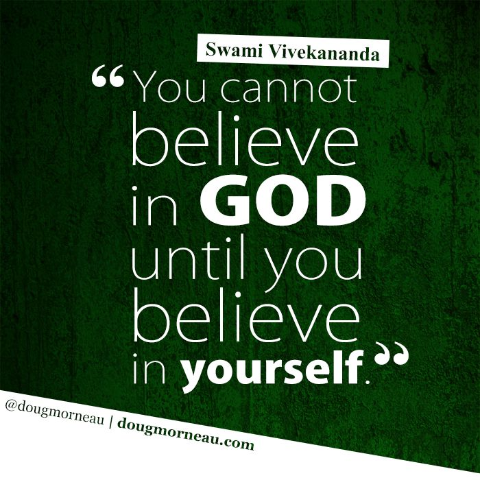 """""""You cannot believe in GOD until you believe in yourself"""". ~ Swami Vivekananda  I hope you enjoy the Quotes. I'd encourage you to share them, repost them, and comment. After all, social media is about being social which implies a dialogue, not a one sided conversation. Make it a great day - """"YOU Were Created for Greatness, Claim It!"""" Doug Morneau - #fitCEO #motivation #leadership"""