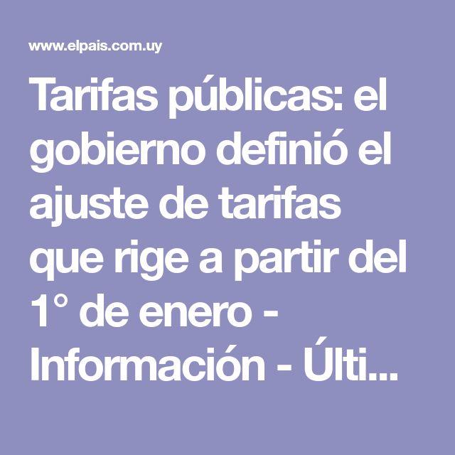 Tarifas públicas: el gobierno definió el ajuste de tarifas que rige a partir del 1° de enero - Información - Últimas noticias de Uruguay y el Mundo actualizadas - Diario EL PAIS Uruguay