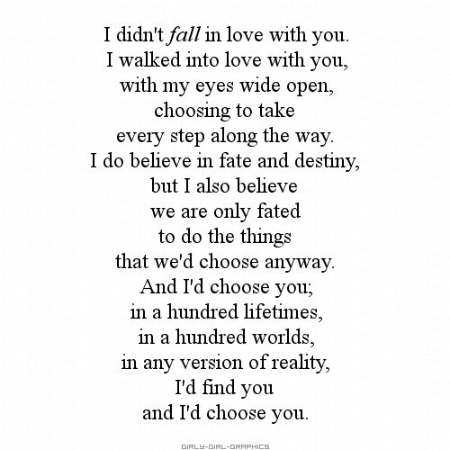In a hundred Lifetimes, In a hundred Worlds, In any version of Reality, I'd Find you, And I'd Choose You
