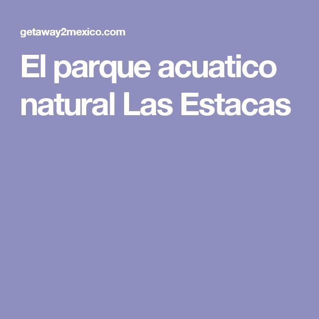 El parque acuatico natural Las Estacas