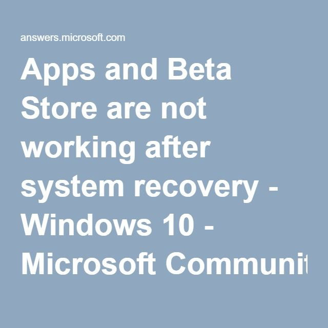Apps and Beta Store are not working after system recovery - Windows 10 - Microsoft Community