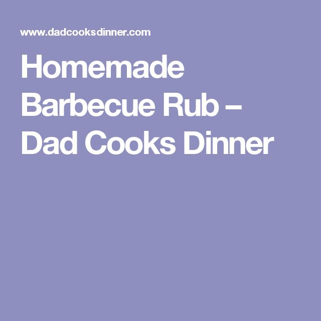 Homemade Barbecue Rub – Dad Cooks Dinner